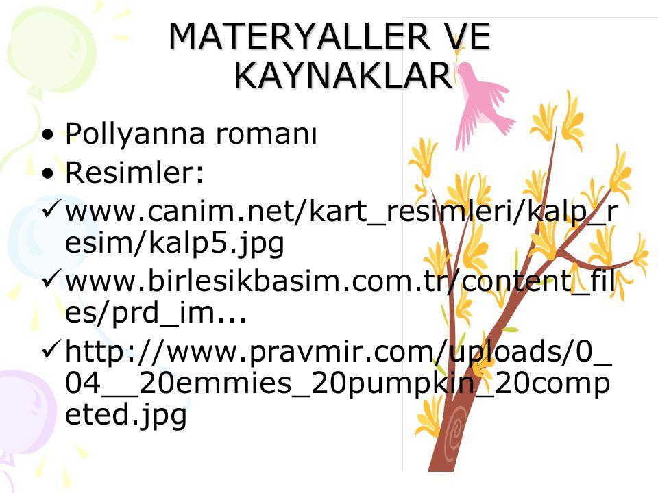 MATERYALLER VE KAYNAKLAR Pollyanna romanı Resimler: www.canim.net/kart_resimleri/kalp_r esim/kalp5.jpg www.birlesikbasim.com.tr/content_fil es/prd_im.