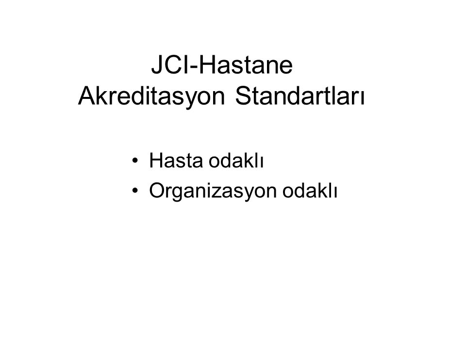 JCI-Hastane Akreditasyon Standartları Hasta odaklı Organizasyon odaklı