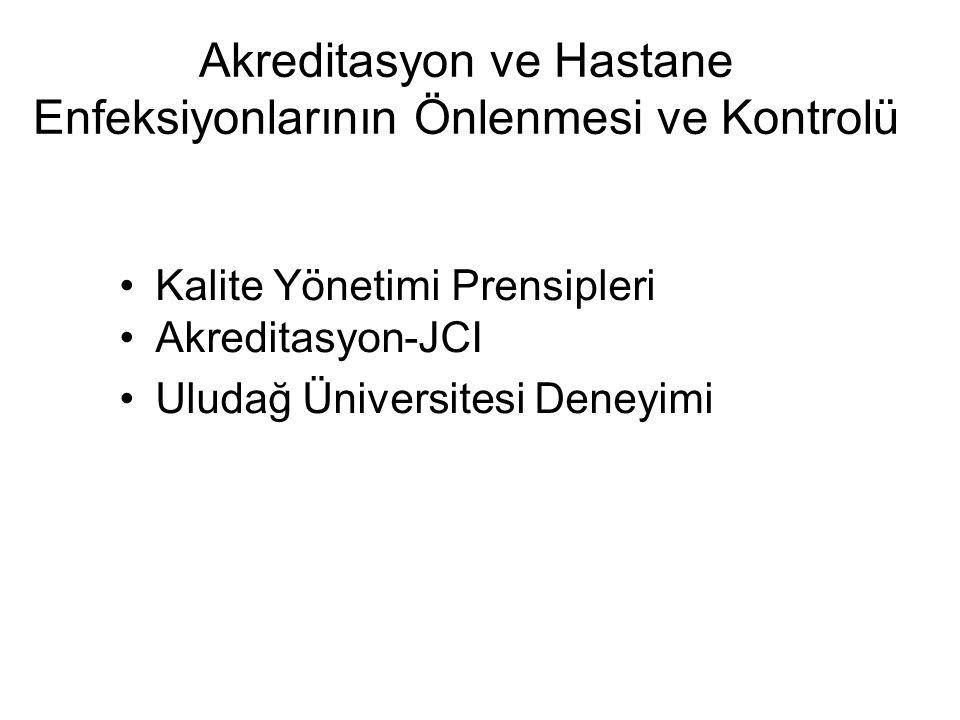 Akreditasyon ve Hastane Enfeksiyonlarının Önlenmesi ve Kontrolü Kalite Yönetimi Prensipleri Akreditasyon-JCI Uludağ Üniversitesi Deneyimi