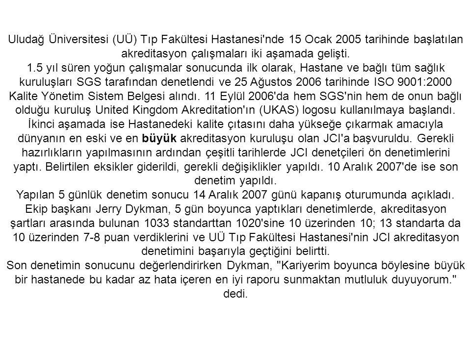Uludağ Üniversitesi (UÜ) Tıp Fakültesi Hastanesi nde 15 Ocak 2005 tarihinde başlatılan akreditasyon çalışmaları iki aşamada gelişti.