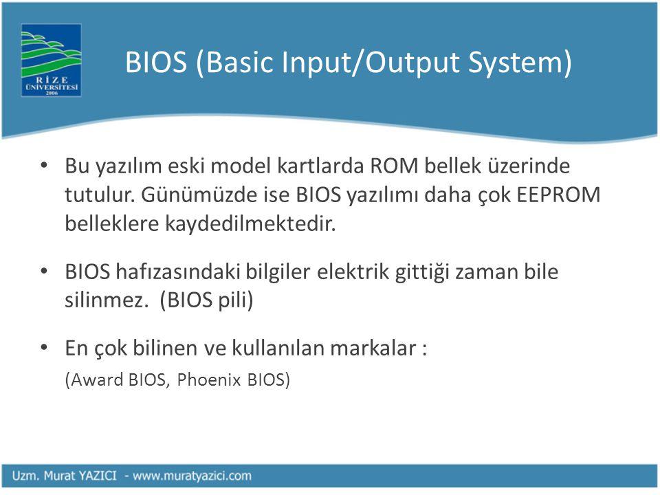 BIOS (Basic Input/Output System) Bu yazılım eski model kartlarda ROM bellek üzerinde tutulur.