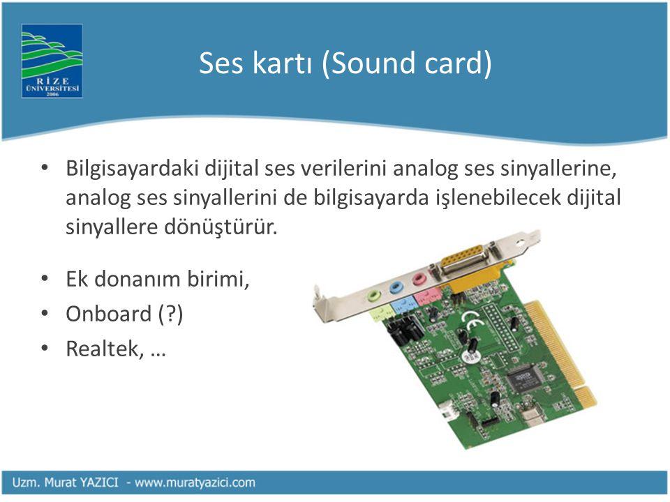 Ses kartı (Sound card) Bilgisayardaki dijital ses verilerini analog ses sinyallerine, analog ses sinyallerini de bilgisayarda işlenebilecek dijital sinyallere dönüştürür.