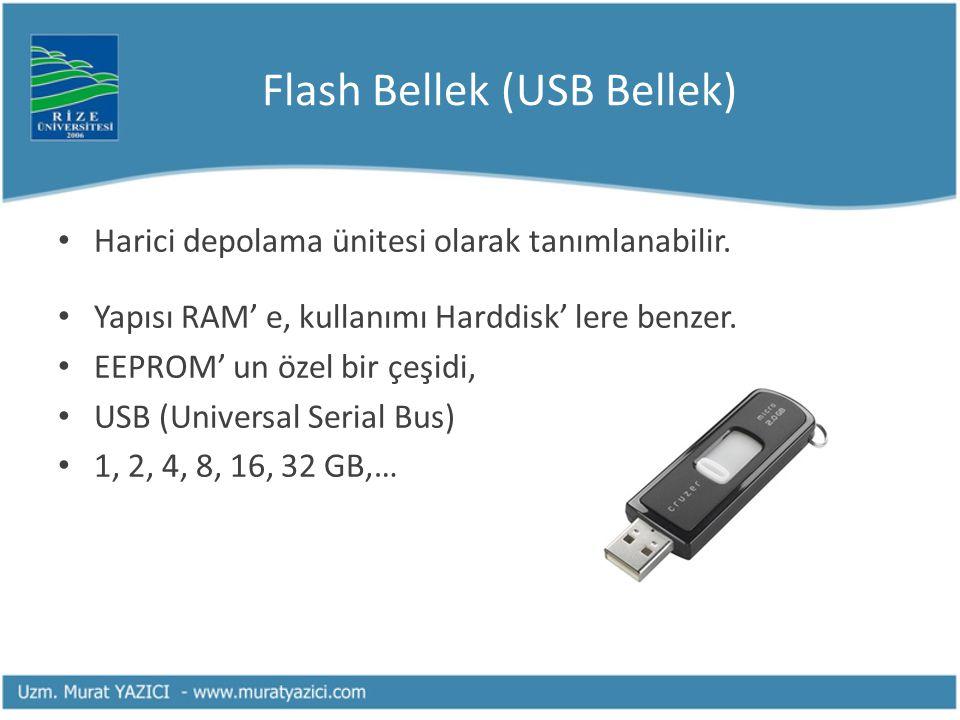 Flash Bellek (USB Bellek) Harici depolama ünitesi olarak tanımlanabilir. Yapısı RAM' e, kullanımı Harddisk' lere benzer. EEPROM' un özel bir çeşidi, U