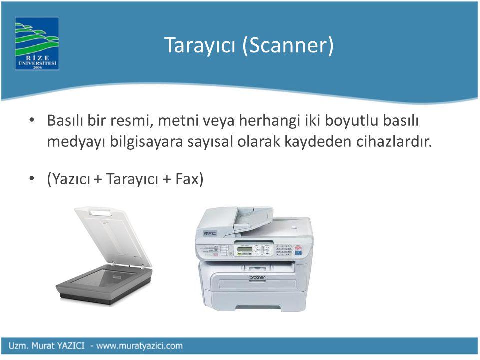 Tarayıcı (Scanner) Basılı bir resmi, metni veya herhangi iki boyutlu basılı medyayı bilgisayara sayısal olarak kaydeden cihazlardır. (Yazıcı + Tarayıc