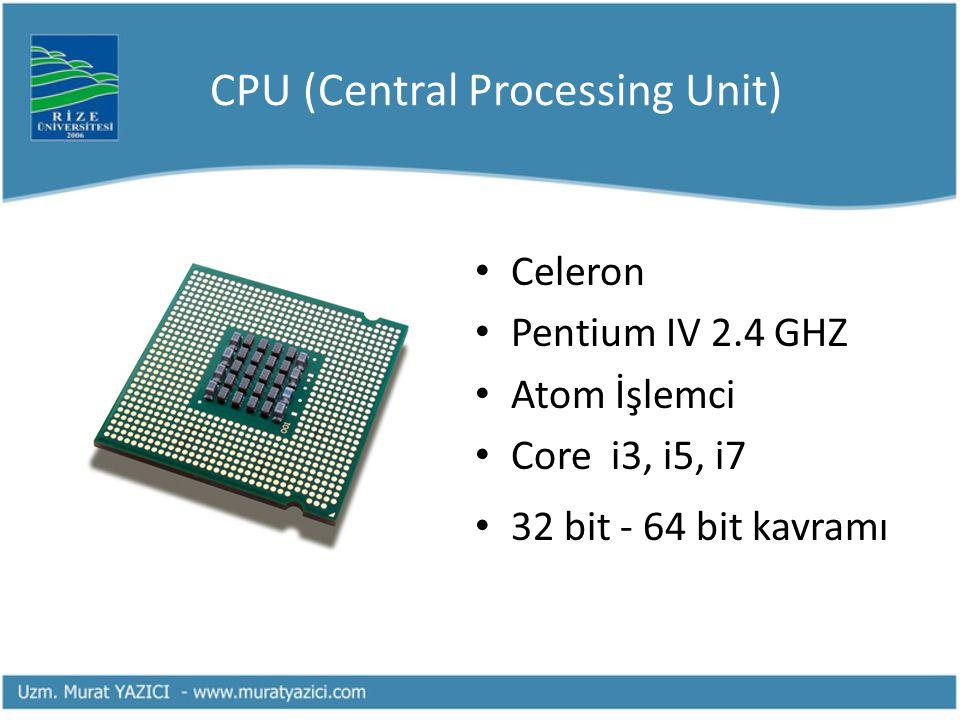CPU (Central Processing Unit) Celeron Pentium IV 2.4 GHZ Atom İşlemci Core i3, i5, i7 32 bit - 64 bit kavramı