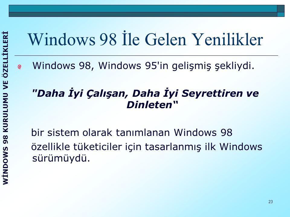 24 Windows 98 sürümü kullanıcıların PC veya Internet tabanlı bilgileri kolayca bulmalarını sağlıyor, Uygulamaları daha hızlı bir şekilde açıp kapatabiliyor, DVD disklerini okuyabiliyor, Evrensel seri veri yolu (USB) aygıtlarına bağlanma desteği bulunuyordu.