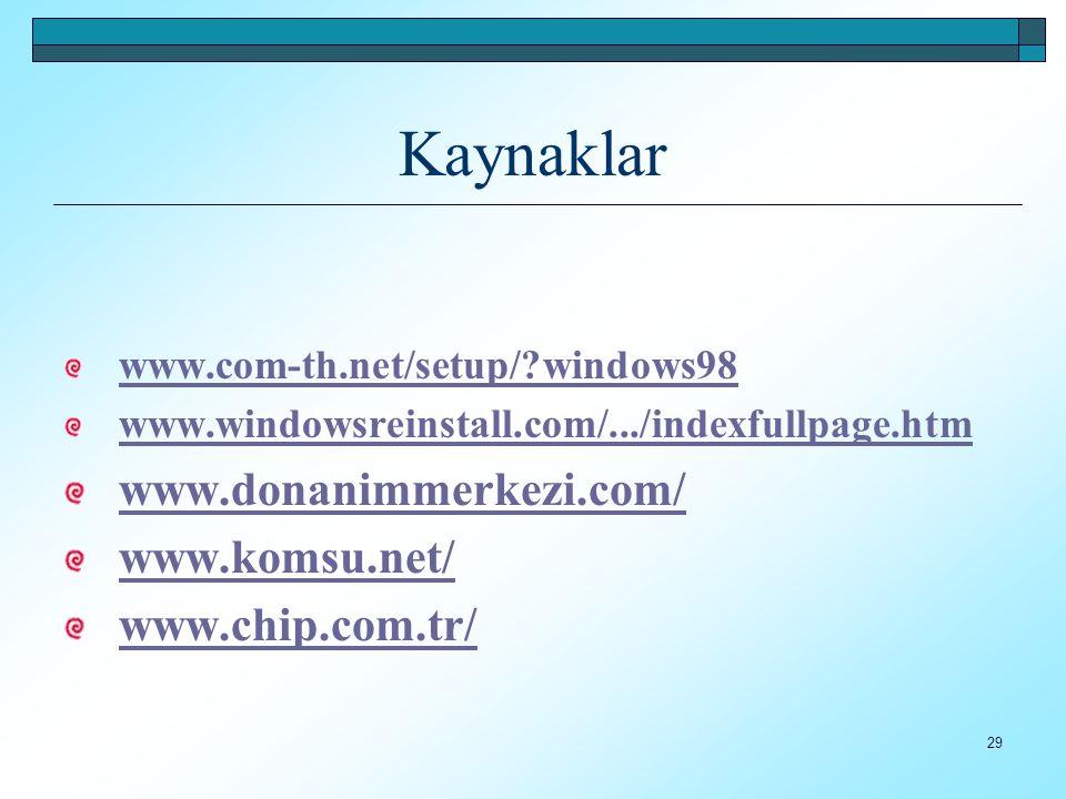 29 Kaynaklar www.com-th.net/setup/?windows98 www.windowsreinstall.com/.../indexfullpage.htm www.donanimmerkezi.com/ www.komsu.net/ www.chip.com.tr/
