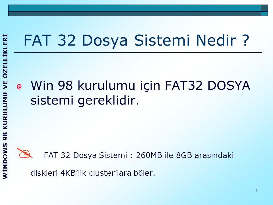 4 Win 98 Kurulumu Dosya sistemi FAT 32 den farklı ise dosya sistemini FAT 32 ye dönüştürdükten ve sistem yedeğini aldıktan sonra Win 98 kurulumuna başlanabilir.