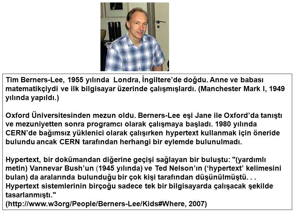 Tim Berners-Lee, 1955 yılında Londra, İngiltere'de doğdu. Anne ve babası matematikçiydi ve ilk bilgisayar üzerinde çalışmışlardı. (Manchester Mark I,