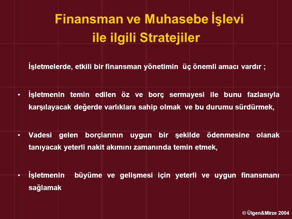 Finansman ve Muhasebe İşlevi ile ilgili Stratejiler İşletmelerde, etkili bir finansman yönetimin üç önemli amacı vardır ; İşletmenin temin edilen öz v