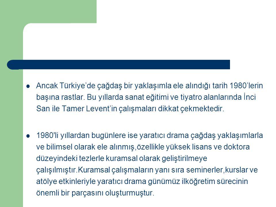 Ancak Türkiye'de çağdaş bir yaklaşımla ele alındığı tarih 1980'lerin başına rastlar. Bu yıllarda sanat eğitimi ve tiyatro alanlarında İnci San ile Tam