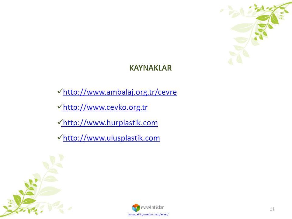 KAYNAKLAR http://www.ambalaj.org.tr/cevre http://www.cevko.org.tr http://www.cevko.org.tr http://www.hurplastik.com http://www.hurplastik.com http://w