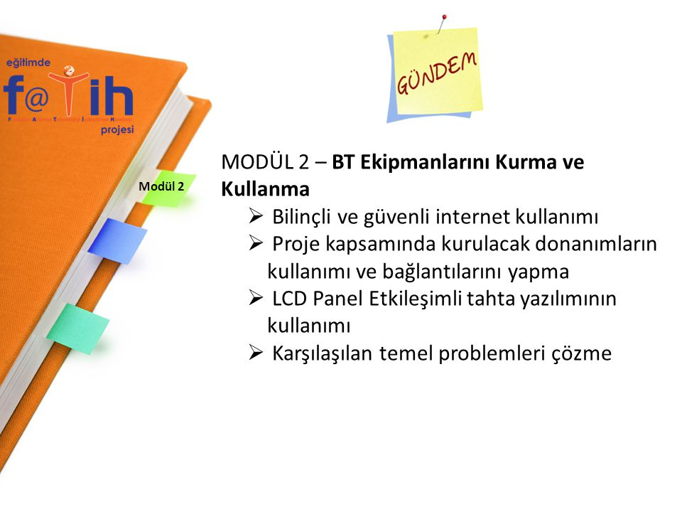 Modül 2 MODÜL 2 – BT Ekipmanlarını Kurma ve Kullanma  Bilinçli ve güvenli internet kullanımı  Proje kapsamında kurulacak donanımların kullanımı ve b