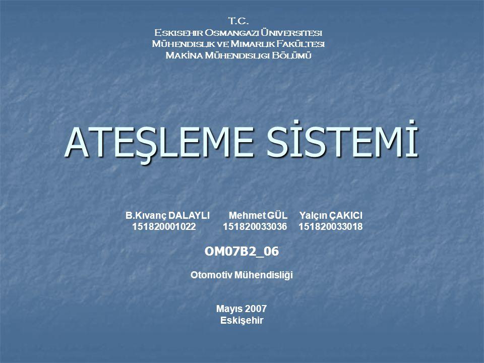 ATEŞLEME SİSTEMİ T.C. Eskısehir Osmangazi Üniversitesi Mühendislik ve Mimarlık Fakültesi M AK İ NA Mühendislıgi Bölümü B.Kıvanç DALAYLI Mehmet GÜL Yal