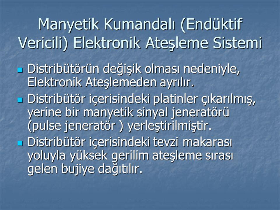 Manyetik Kumandalı (Endüktif Vericili) Elektronik Ateşleme Sistemi Distribütörün değişik olması nedeniyle, Elektronik Ateşlemeden ayrılır. Distribütör