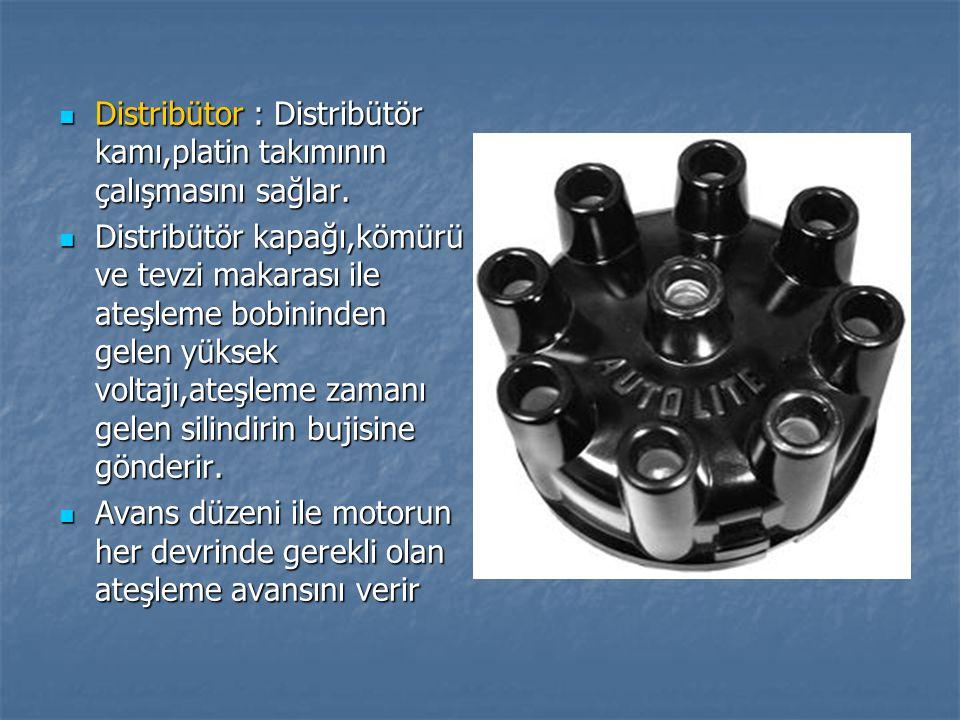 Distribütor : Distribütör kamı,platin takımının çalışmasını sağlar. Distribütor : Distribütör kamı,platin takımının çalışmasını sağlar. Distribütör ka