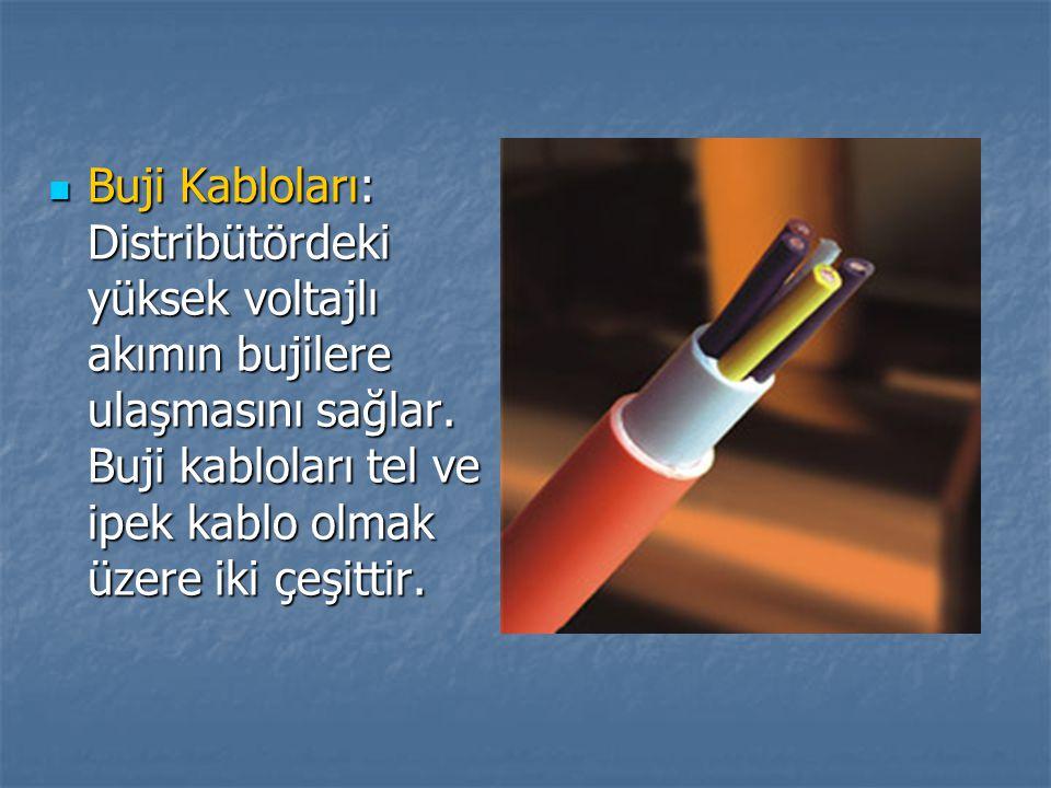 Buji Kabloları: Distribütördeki yüksek voltajlı akımın bujilere ulaşmasını sağlar. Buji kabloları tel ve ipek kablo olmak üzere iki çeşittir. Buji Kab