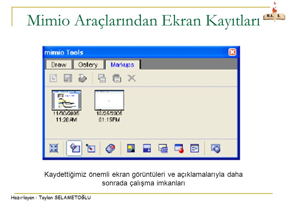 Hazırlayan : Taylan SELAMETOĞLU Mimio Araçlarından Ekran Kayıtları Kaydettiğimiz önemli ekran görüntüleri ve açıklamalarıyla daha sonrada çalışma imkanları