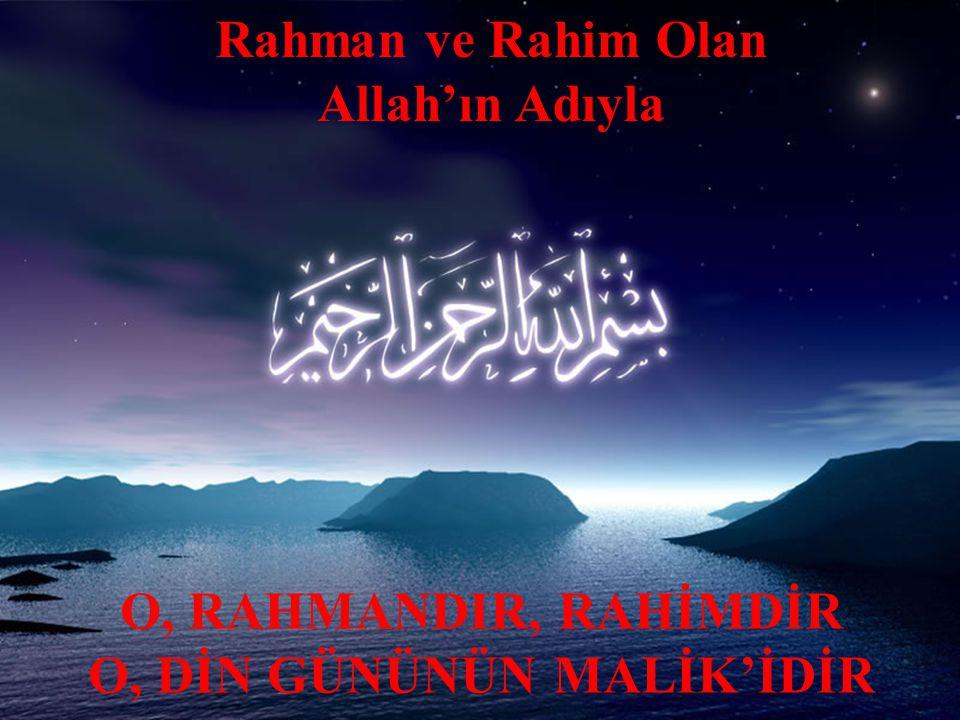 153 Rahman ve Rahim Olan Allah'ın Adıyla O, RAHMANDIR, RAHİMDİR O, DİN GÜNÜNÜN MALİK'İDİR