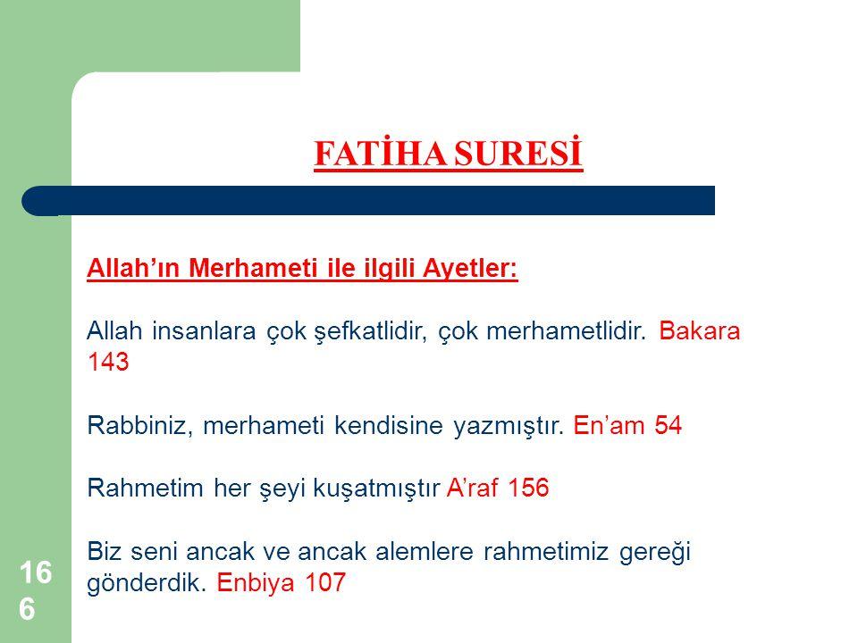 166 FATİHA SURESİ Allah'ın Merhameti ile ilgili Ayetler: Allah insanlara çok şefkatlidir, çok merhametlidir. Bakara 143 Rabbiniz, merhameti kendisine