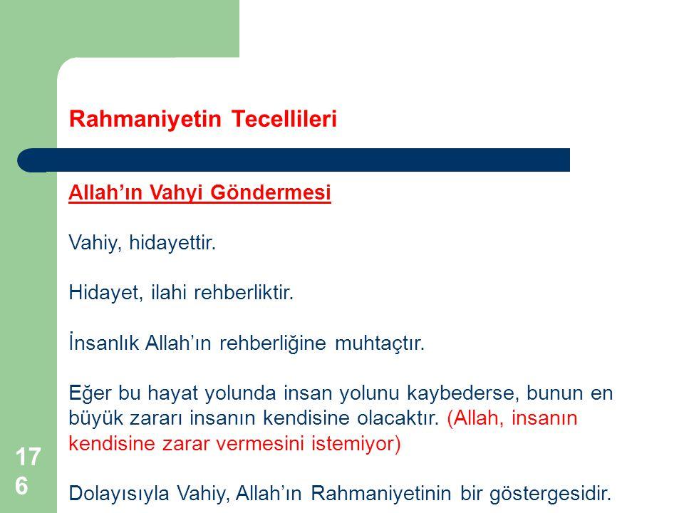 176 Rahmaniyetin Tecellileri Allah'ın Vahyi Göndermesi Vahiy, hidayettir. Hidayet, ilahi rehberliktir. İnsanlık Allah'ın rehberliğine muhtaçtır. Eğer