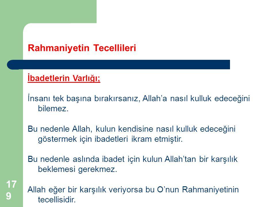 179 Rahmaniyetin Tecellileri İbadetlerin Varlığı; İnsanı tek başına bırakırsanız, Allah'a nasıl kulluk edeceğini bilemez.