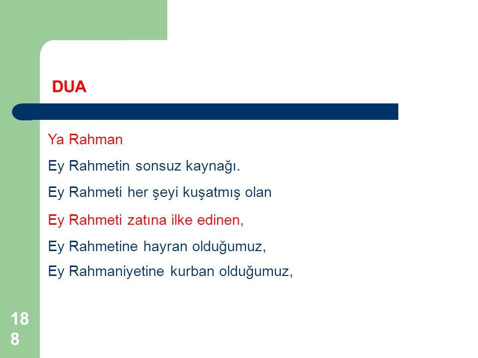 188 Ya Rahman Ey Rahmetin sonsuz kaynağı. DUA Ey Rahmeti her şeyi kuşatmış olan Ey Rahmeti zatına ilke edinen, Ey Rahmetine hayran olduğumuz, Ey Rahma