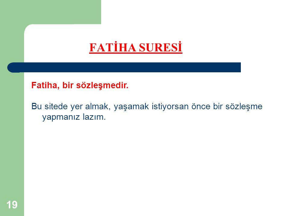19 FATİHA SURESİ Fatiha, bir sözleşmedir.