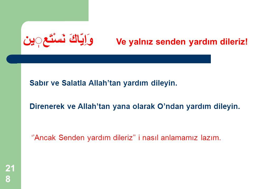 218 Sabır ve Salatla Allah'tan yardım dileyin.