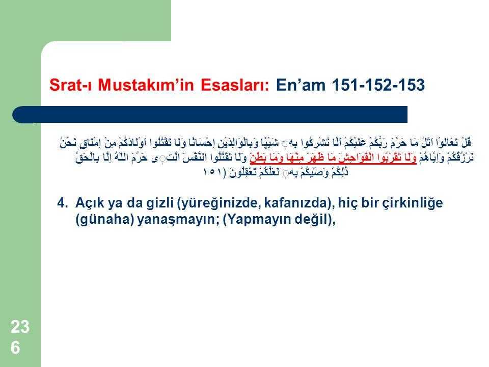 236 Srat-ı Mustakım'in Esasları: En'am 151-152-153 قُلْ تَعَالَوْا اَتْلُ مَا حَرَّمَ رَبُّكُمْ عَلَيْكُمْ اَلَّا تُشْرِكُوا بِه شَيْپًا وَبِالْوَالِد