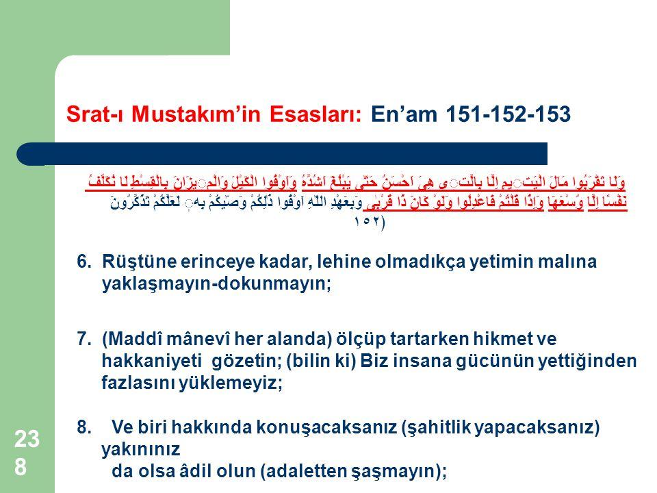 238 Srat-ı Mustakım'in Esasları: En'am 151-152-153 وَلَا تَقْرَبُوا مَالَ الْيَتيمِ اِلَّا بِالَّتى هِىَ اَحْسَنُ حَتّٰى يَبْلُغَ اَشُدَّهُ وَاَوْفُوا