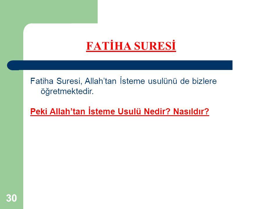 30 FATİHA SURESİ Fatiha Suresi, Allah'tan İsteme usulünü de bizlere öğretmektedir. Peki Allah'tan İsteme Usulü Nedir? Nasıldır?