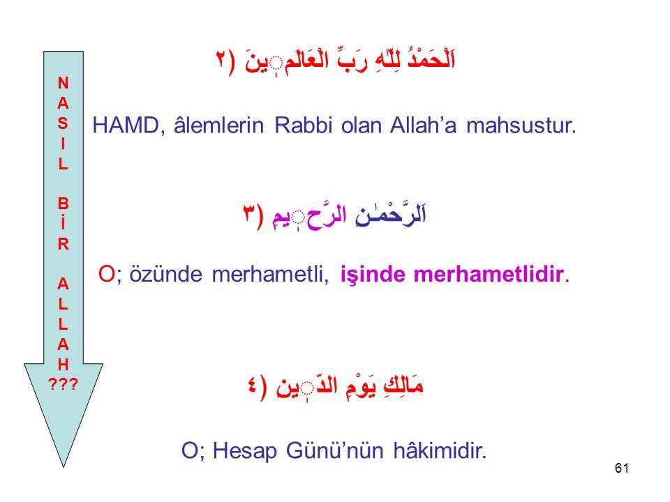61 اَلْحَمْدُ لِلّٰهِ رَبِّ الْعَالَمينَ ﴿٢ HAMD, âlemlerin Rabbi olan Allah'a mahsustur.