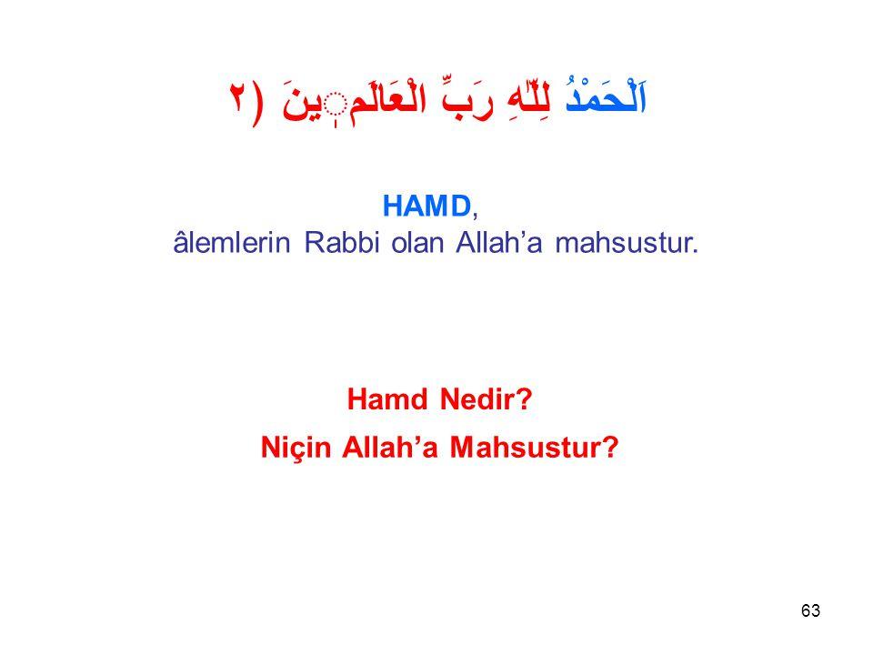 63 اَلْحَمْدُ لِلّٰهِ رَبِّ الْعَالَمينَ ﴿٢ HAMD, âlemlerin Rabbi olan Allah'a mahsustur.