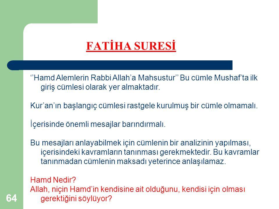 64 FATİHA SURESİ ''Hamd Alemlerin Rabbi Allah'a Mahsustur'' Bu cümle Mushaf'ta ilk giriş cümlesi olarak yer almaktadır. Kur'an'ın başlangıç cümlesi ra