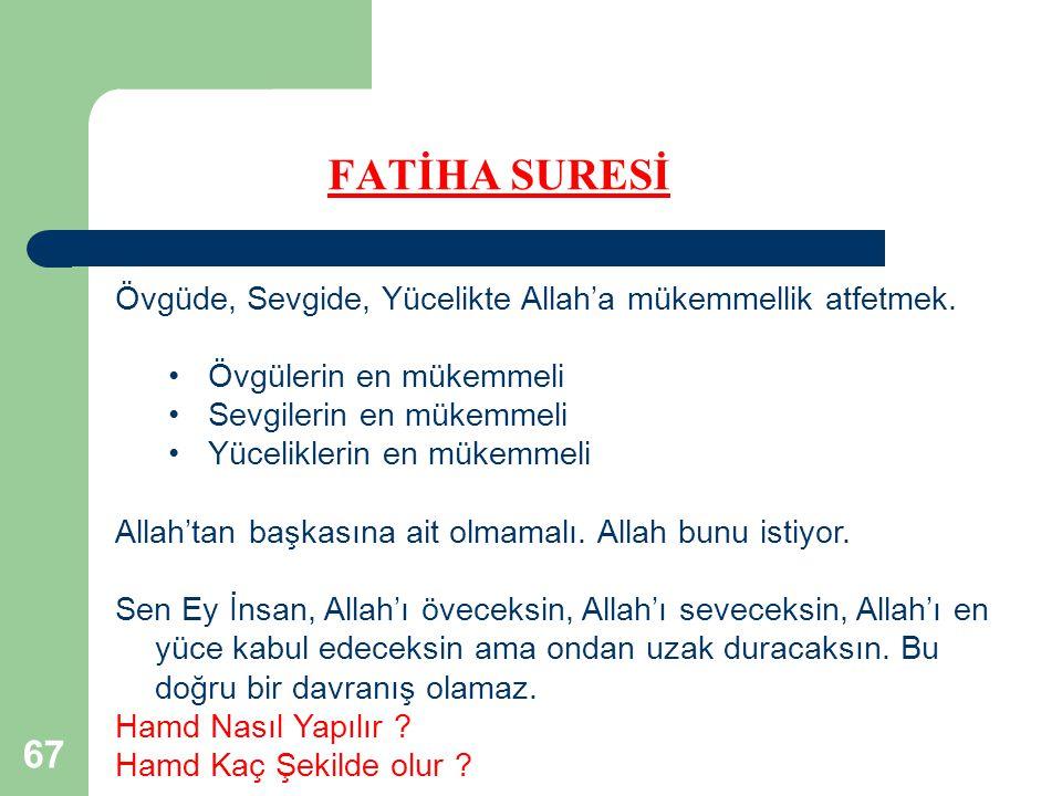 67 FATİHA SURESİ Övgüde, Sevgide, Yücelikte Allah'a mükemmellik atfetmek.