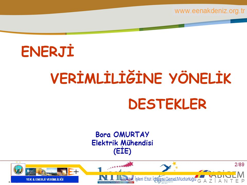 www.eenakdeniz.org.tr G A Z İ A N T E P 3/89 5627 Sayılı ENERJİ VERİMLİLİĞİ KANUNU 02/05/2007 TARİHLİ RESMİ GAZETE YAYINLANARAK YÜRÜRLÜĞE GİRMİŞTİR VİZYONU:  Enerjinin tamamını faydaya dönüştüren bir Türkiye..