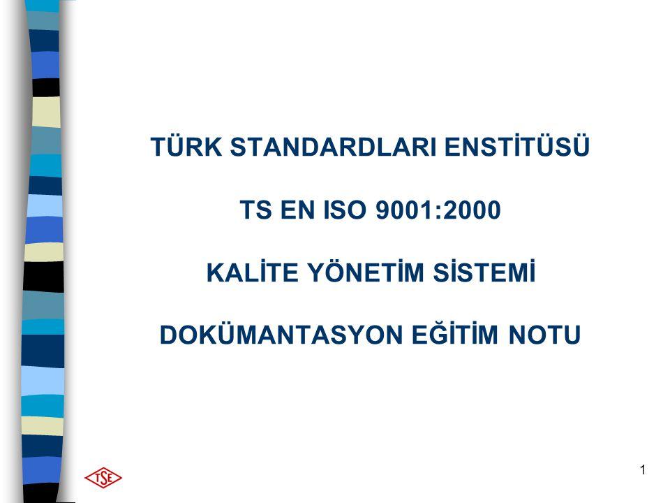 1 TÜRK STANDARDLARI ENSTİTÜSÜ TS EN ISO 9001:2000 KALİTE YÖNETİM SİSTEMİ DOKÜMANTASYON EĞİTİM NOTU