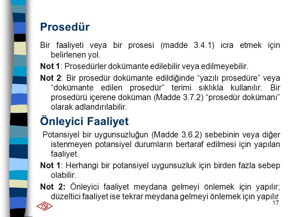 17 Prosedür Bir faaliyeti veya bir prosesi (madde 3.4.1) icra etmek için belirlenen yol. Not 1: Prosedürler dokümante edilebilir veya edilmeyebilir. N