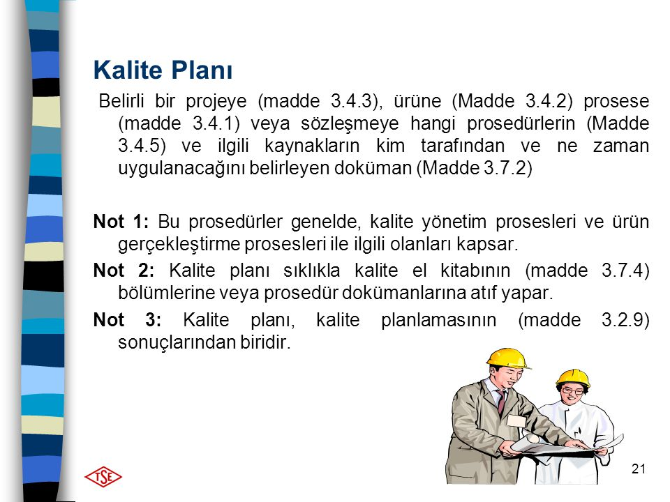 21 Kalite Planı Belirli bir projeye (madde 3.4.3), ürüne (Madde 3.4.2) prosese (madde 3.4.1) veya sözleşmeye hangi prosedürlerin (Madde 3.4.5) ve ilgi