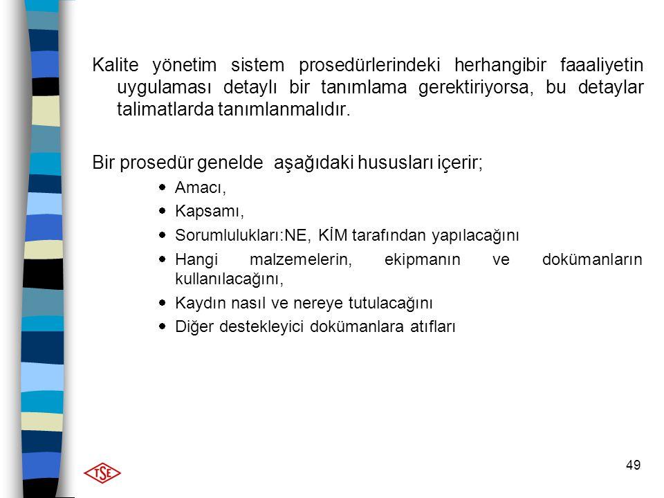 49 Kalite yönetim sistem prosedürlerindeki herhangibir faaaliyetin uygulaması detaylı bir tanımlama gerektiriyorsa, bu detaylar talimatlarda tanımlanm