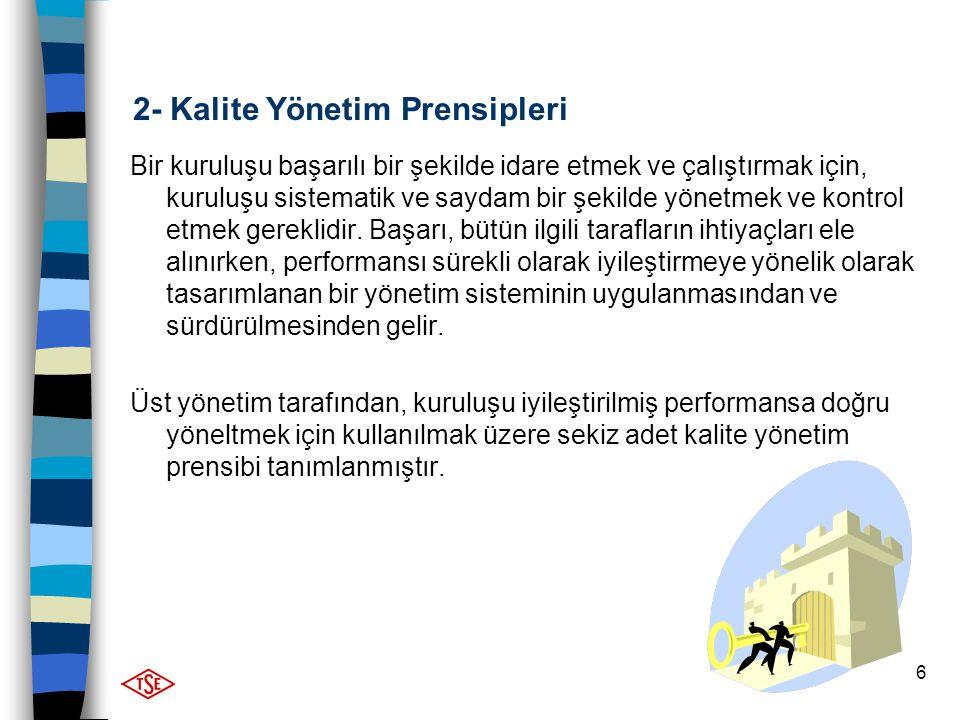 6 2- Kalite Yönetim Prensipleri Bir kuruluşu başarılı bir şekilde idare etmek ve çalıştırmak için, kuruluşu sistematik ve saydam bir şekilde yönetmek