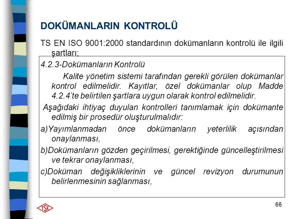 66 DOKÜMANLARIN KONTROLÜ TS EN ISO 9001:2000 standardının dokümanların kontrolü ile ilgili şartları; 4.2.3-Dokümanların Kontrolü Kalite yönetim sistem