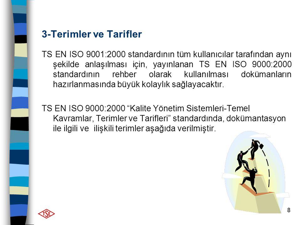 8 3-Terimler ve Tarifler TS EN ISO 9001:2000 standardının tüm kullanıcılar tarafından aynı şekilde anlaşılması için, yayınlanan TS EN ISO 9000:2000 st