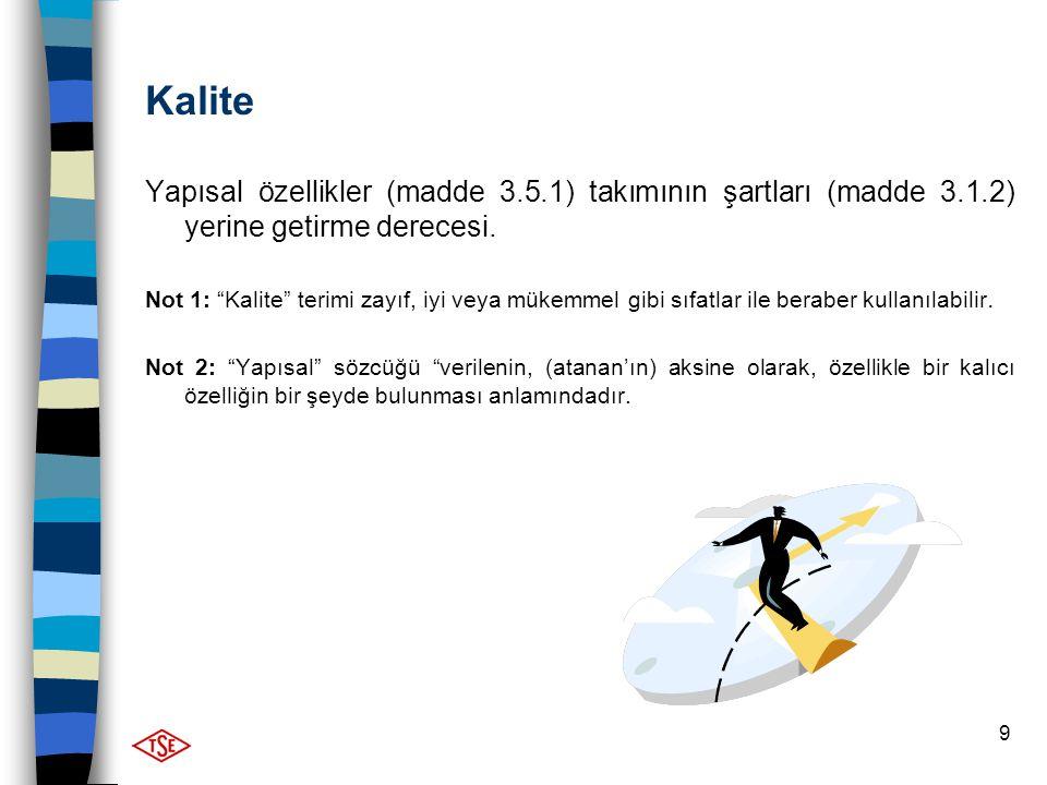 """9 Kalite Yapısal özellikler (madde 3.5.1) takımının şartları (madde 3.1.2) yerine getirme derecesi. Not 1: """"Kalite"""" terimi zayıf, iyi veya mükemmel gi"""