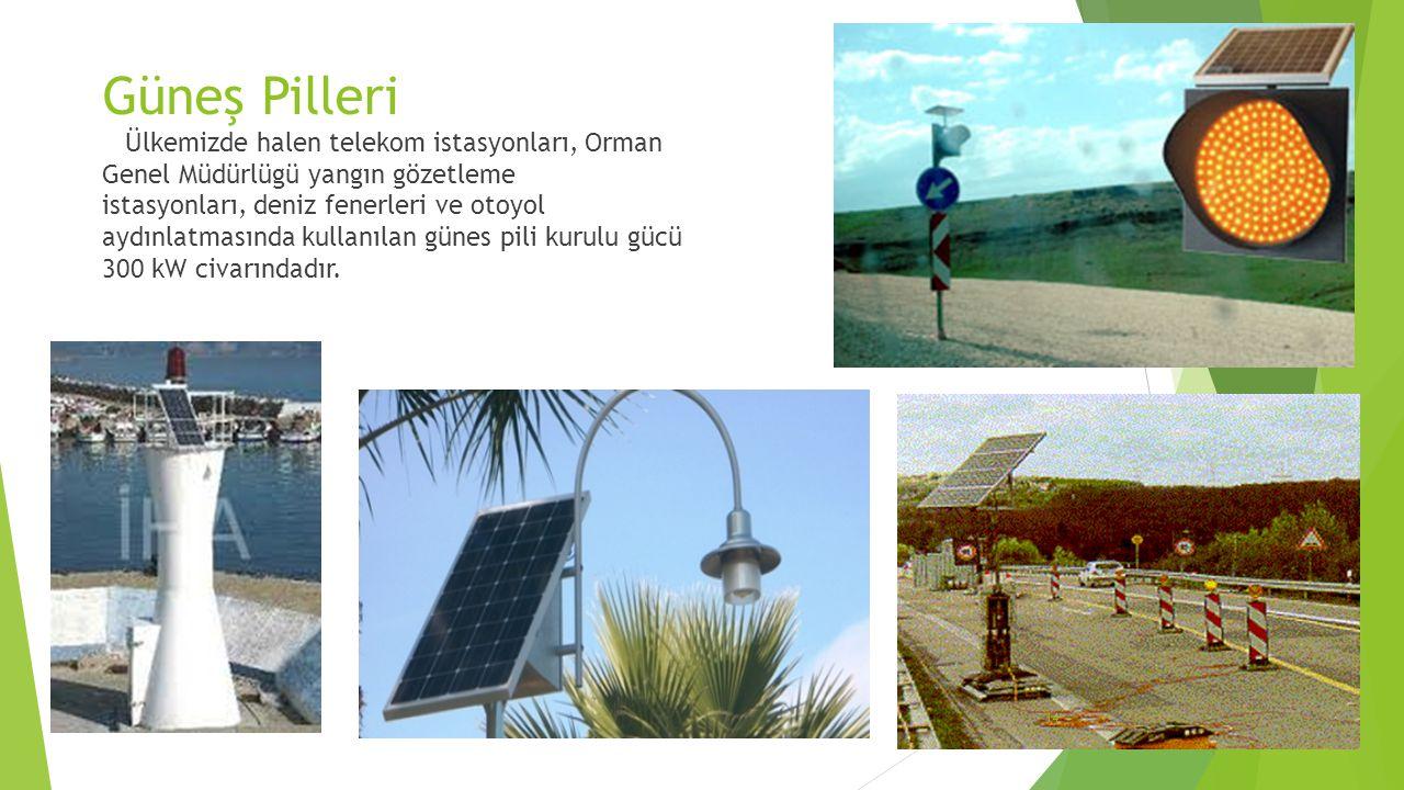 14 Güneş Pilleri Ülkemizde halen telekom istasyonları, Orman Genel Müdürlügü yangın gözetleme istasyonları, deniz fenerleri ve otoyol aydınlatmasında