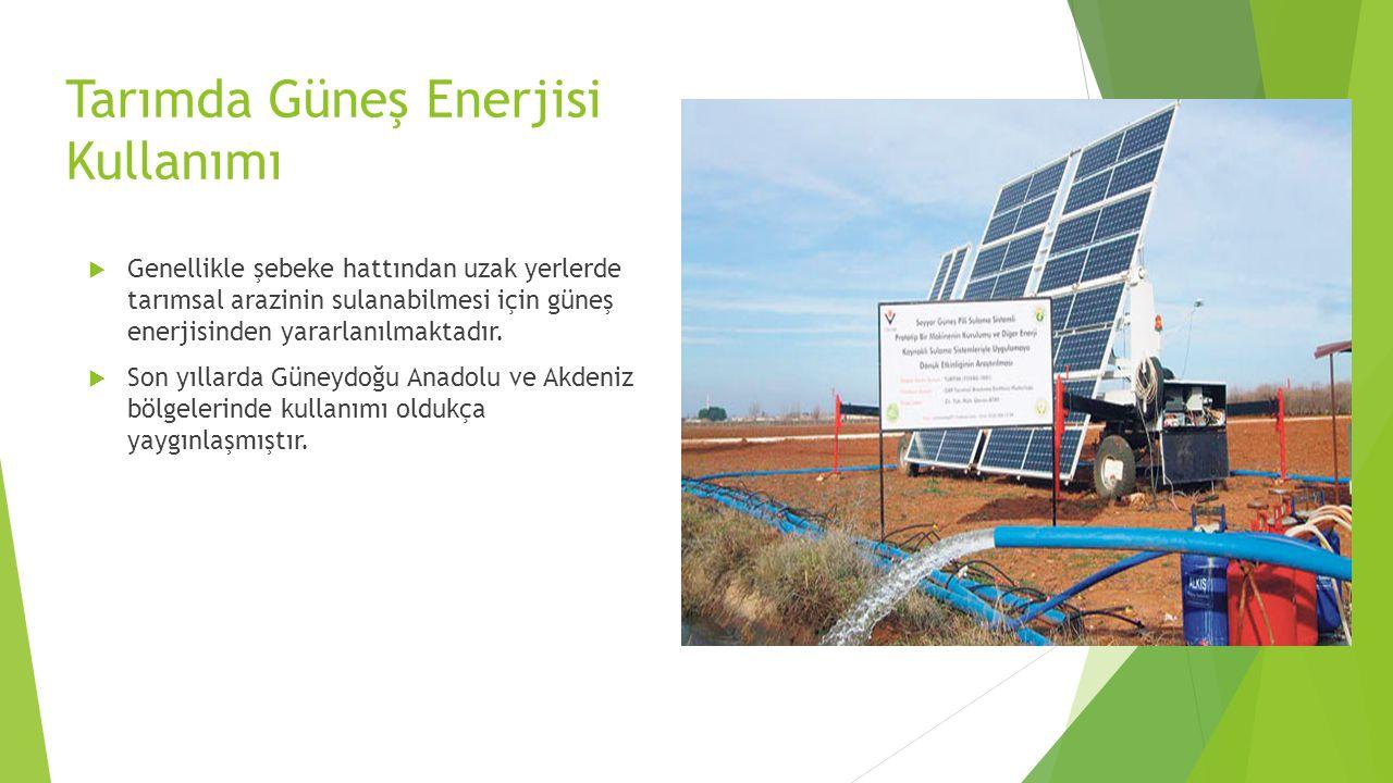Tarımda Güneş Enerjisi Kullanımı  Genellikle şebeke hattından uzak yerlerde tarımsal arazinin sulanabilmesi için güneş enerjisinden yararlanılmaktadı