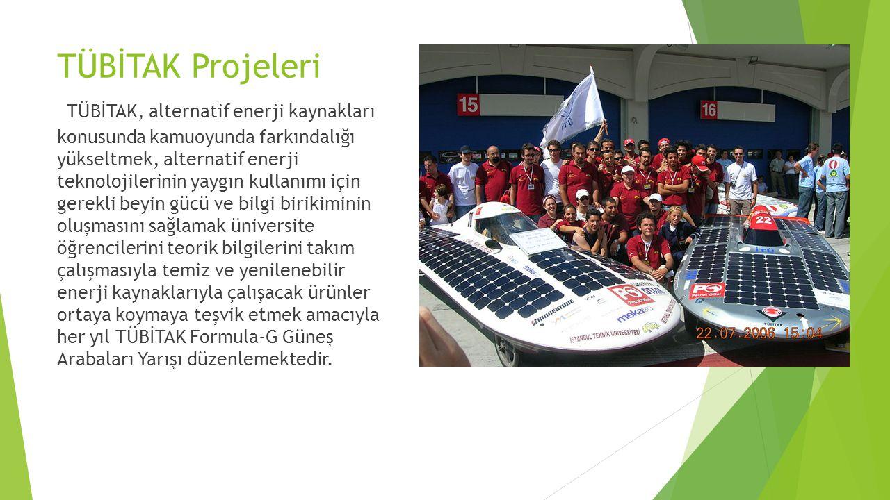 TÜBİTAK Projeleri TÜBİTAK, alternatif enerji kaynakları konusunda kamuoyunda farkındalığı yükseltmek, alternatif enerji teknolojilerinin yaygın kullan