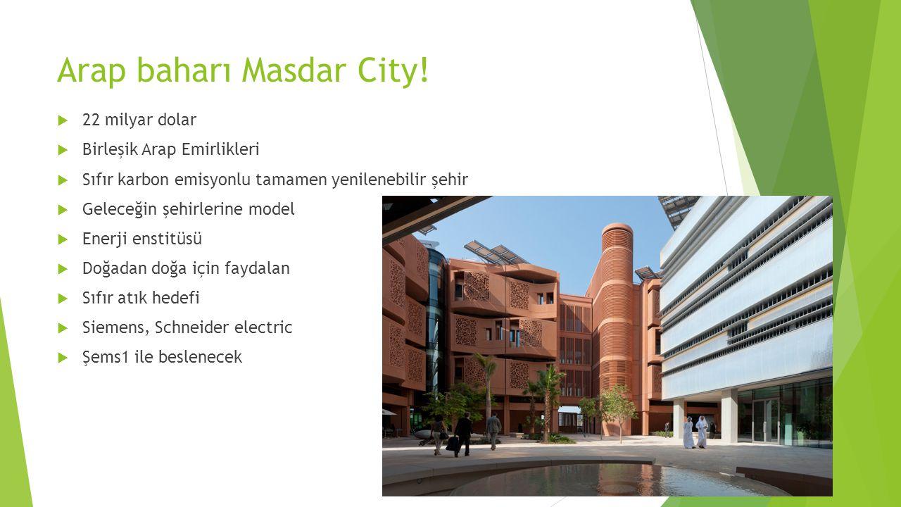 Arap baharı Masdar City!  22 milyar dolar  Birleşik Arap Emirlikleri  Sıfır karbon emisyonlu tamamen yenilenebilir şehir  Geleceğin şehirlerine mo