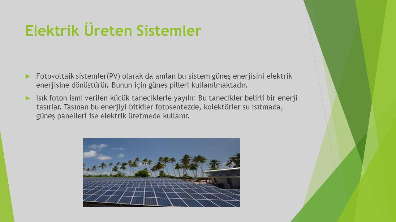 Elektrik Üreten Sistemler  Fotovoltaik sistemler(PV) olarak da anılan bu sistem güneş enerjisini elektrik enerjisine dönüştürür. Bunun için güneş pil